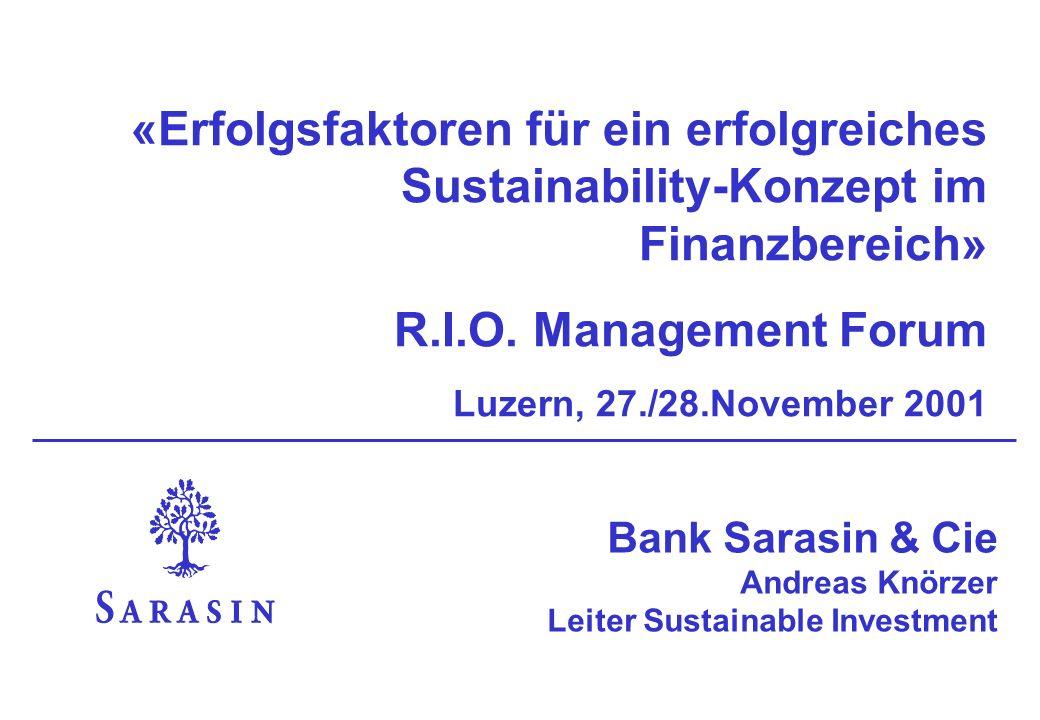 Bank Sarasin & Cie Andreas Knörzer Leiter Sustainable Investment «Erfolgsfaktoren für ein erfolgreiches Sustainability-Konzept im Finanzbereich» R.I.O