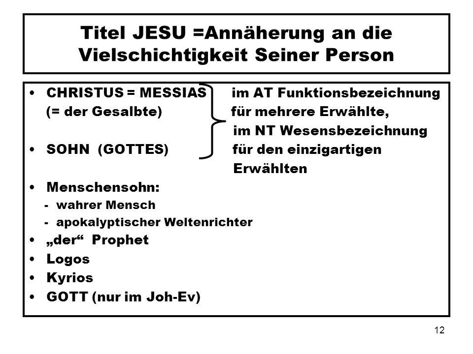 12 Titel JESU =Annäherung an die Vielschichtigkeit Seiner Person CHRISTUS = MESSIAS im AT Funktionsbezeichnung (= der Gesalbte) für mehrere Erwählte,