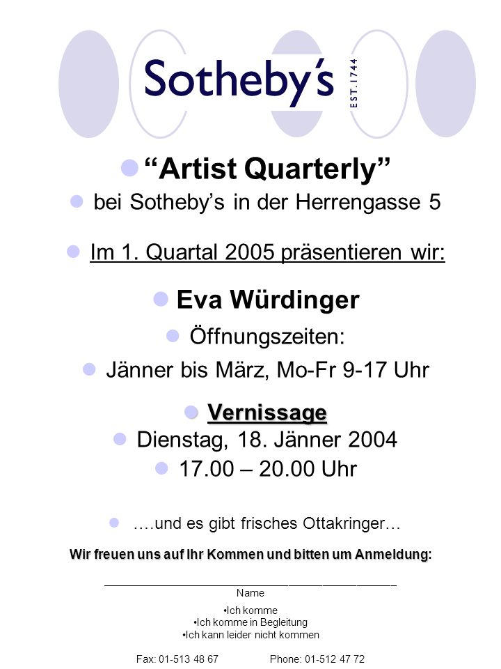 Artist Quarterly bei Sothebys in der Herrengasse 5 Im 1. Quartal 2005 präsentieren wir: Eva Würdinger Öffnungszeiten: Jänner bis März, Mo-Fr 9-17 Uhr