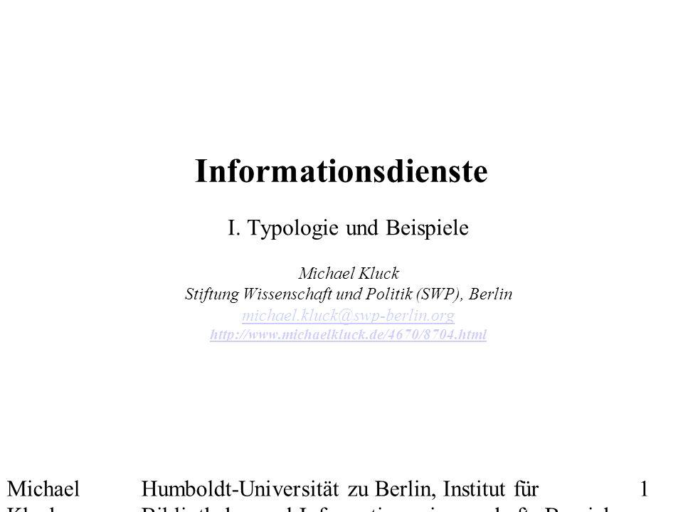 Michael Kluck Mai 2010 Humboldt-Universität zu Berlin, Institut für Bibliotheks- und Informationswissenschaft, Bereich Fernstudium 1 Informationsdienste I.