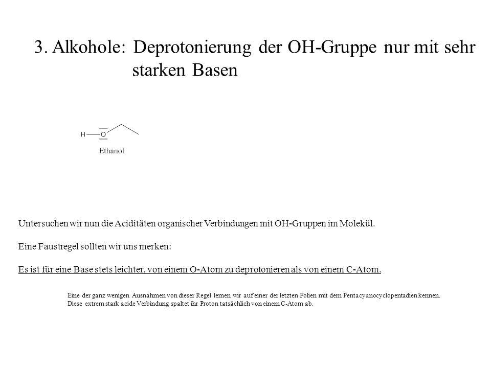 Untersuchen wir nun die Aciditäten organischer Verbindungen mit OH-Gruppen im Molekül. Eine Faustregel sollten wir uns merken: Es ist für eine Base st