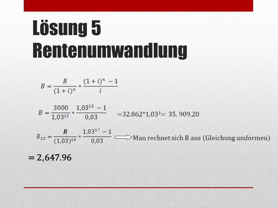 = 2,647.96 =32.862*1,03 3 = 35. 909,20 Man rechnet sich R aus (Gleichung umformen)