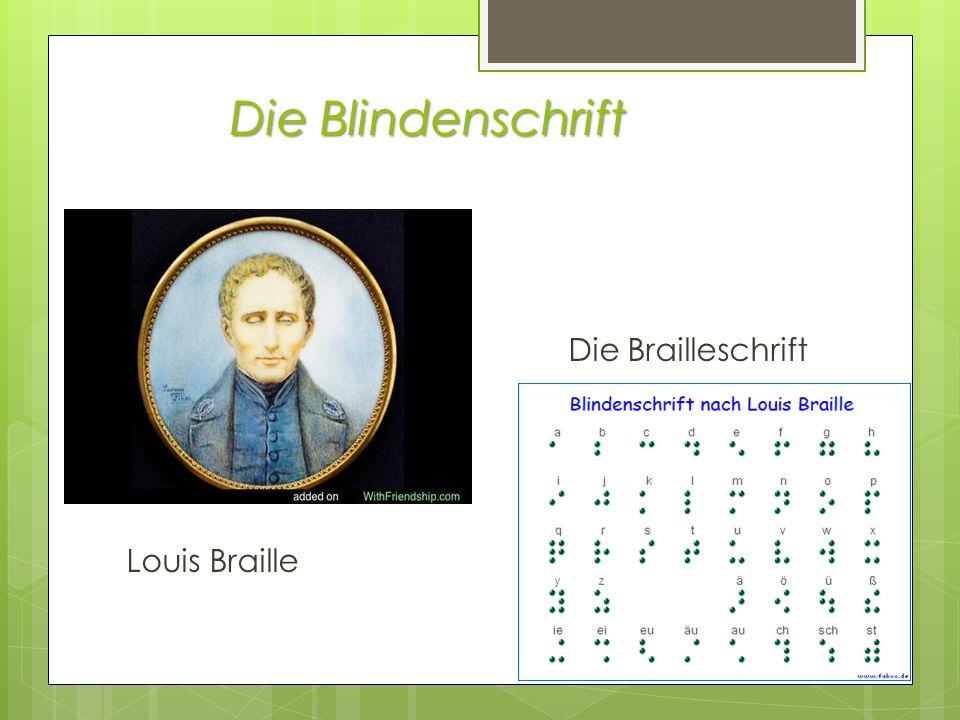 Die Blindenschrift Die Brailleschrift Louis Braille