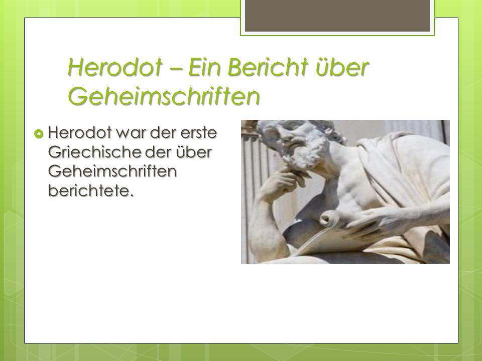Herodot – Ein Bericht über Geheimschriften Herodot war der erste Griechische der über Geheimschriften berichtete. Herodot war der erste Griechische de
