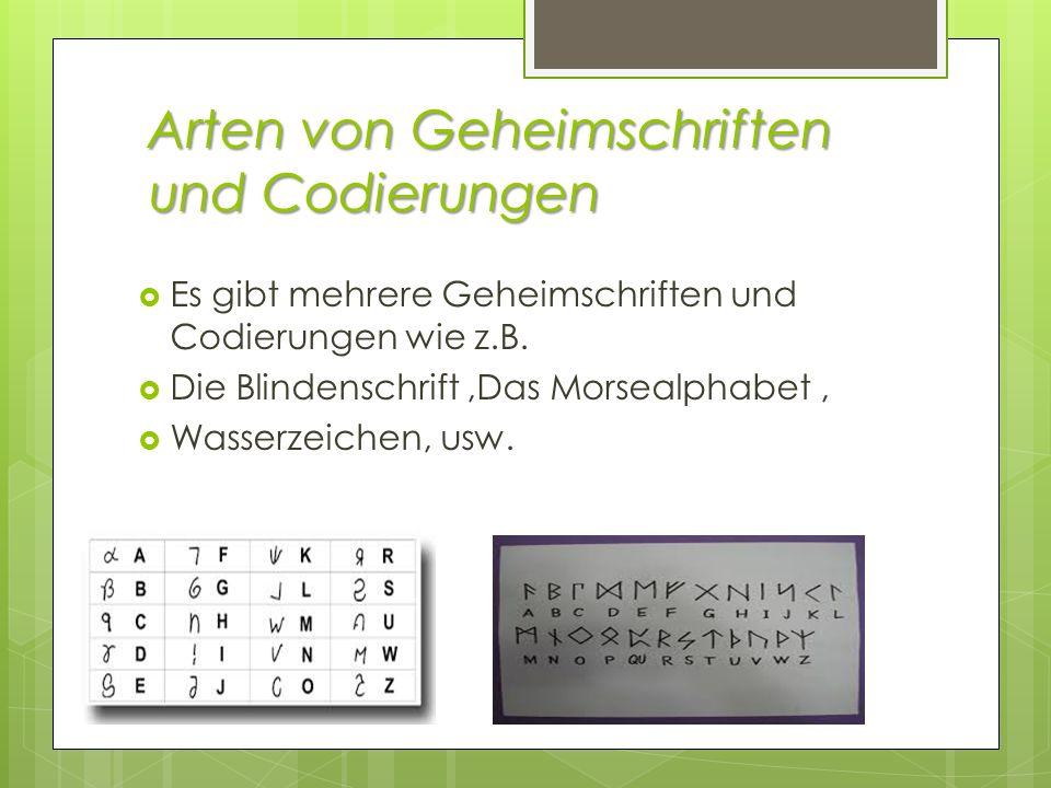 Arten von Geheimschriften und Codierungen Es gibt mehrere Geheimschriften und Codierungen wie z.B. Die Blindenschrift,Das Morsealphabet, Wasserzeichen