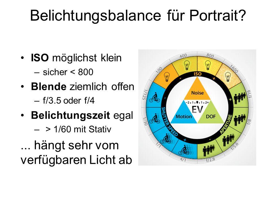 Belichtungsbalance für Portrait? ISO möglichst klein –sicher < 800 Blende ziemlich offen –f/3.5 oder f/4 Belichtungszeit egal – > 1/60 mit Stativ... h