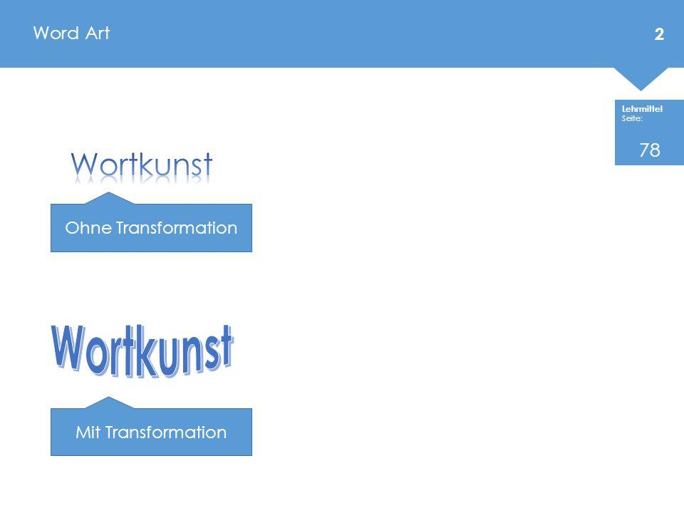 Lehrmittel Seite: Word Art 2 Mit Transformation Ohne Transformation 78