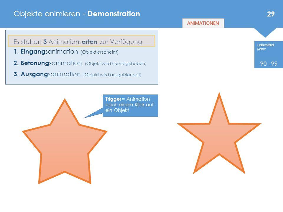 Lehrmittel Seite: Objekte animieren - Demonstration 29 Es stehen 3 Animations arten zur Verfügung 1. Eingang sanimation (Objekt erscheint) 2. Betonung