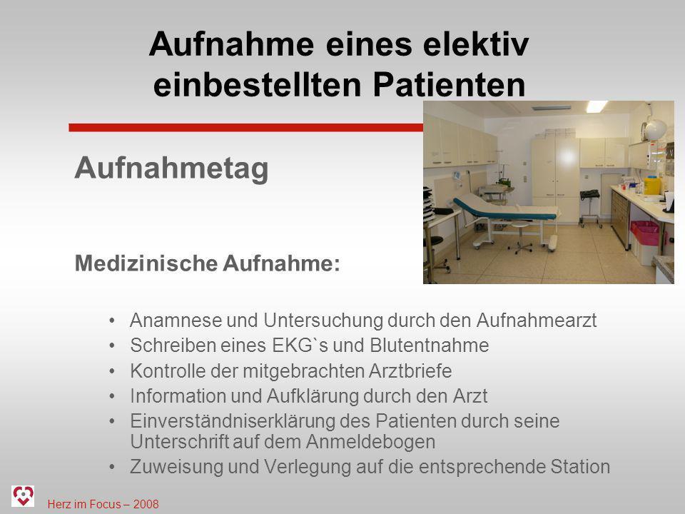 Herz im Focus – 2008 Aufnahme eines elektiv einbestellten Patienten Aufnahmetag Medizinische Aufnahme: Anamnese und Untersuchung durch den Aufnahmearz