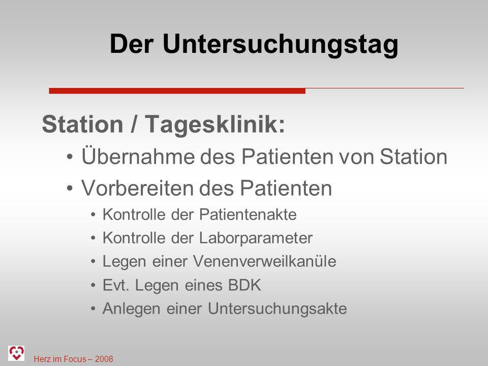 Herz im Focus – 2008 Der Untersuchungstag Station / Tagesklinik: Übernahme des Patienten von Station Vorbereiten des Patienten Kontrolle der Patienten