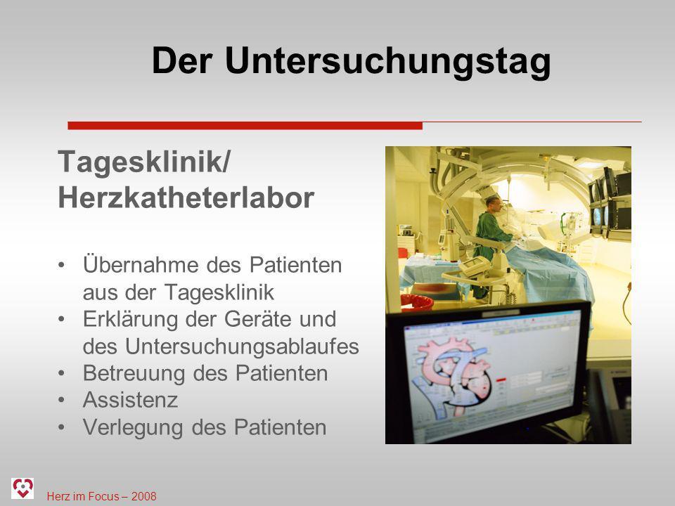 Herz im Focus – 2008 Der Untersuchungstag Tagesklinik/ Herzkatheterlabor Übernahme des Patienten aus der Tagesklinik Erklärung der Geräte und des Unte