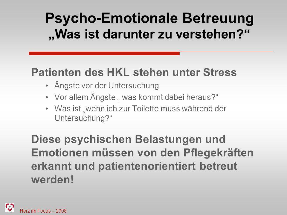 Herz im Focus – 2008 Psycho-Emotionale Betreuung Was ist darunter zu verstehen? Patienten des HKL stehen unter Stress Ängste vor der Untersuchung Vor