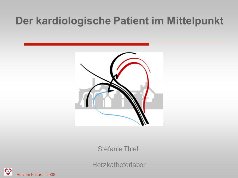 Herz im Focus – 2008 Der kardiologische Patient im Mittelpunkt Stefanie Thiel Herzkatheterlabor