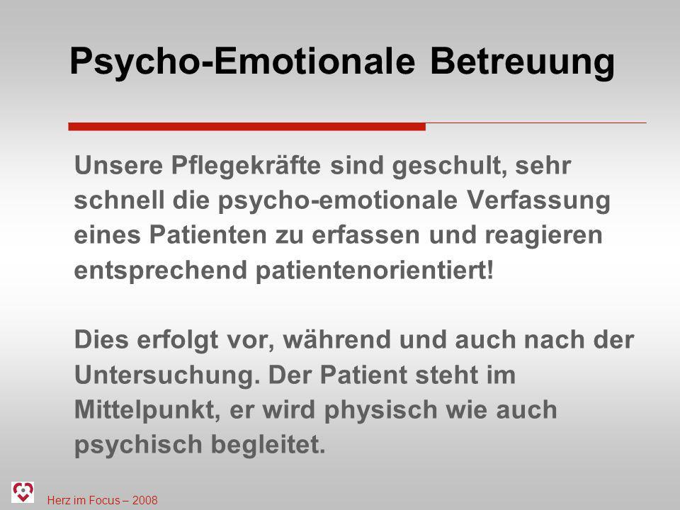 Herz im Focus – 2008 Psycho-Emotionale Betreuung Unsere Pflegekräfte sind geschult, sehr schnell die psycho-emotionale Verfassung eines Patienten zu e
