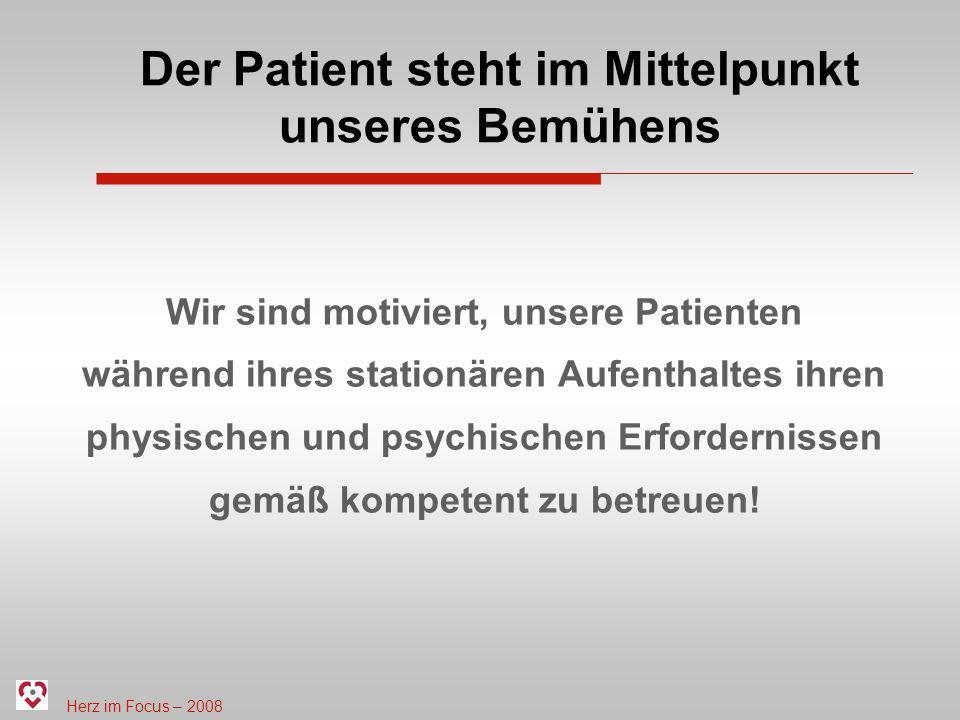 Herz im Focus – 2008 Wir sind motiviert, unsere Patienten während ihres stationären Aufenthaltes ihren physischen und psychischen Erfordernissen gemäß