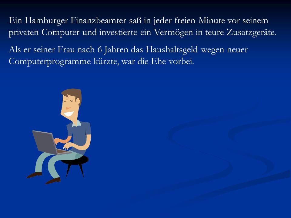 Ein Hamburger Finanzbeamter saß in jeder freien Minute vor seinem privaten Computer und investierte ein Vermögen in teure Zusatzgeräte. Als er seiner