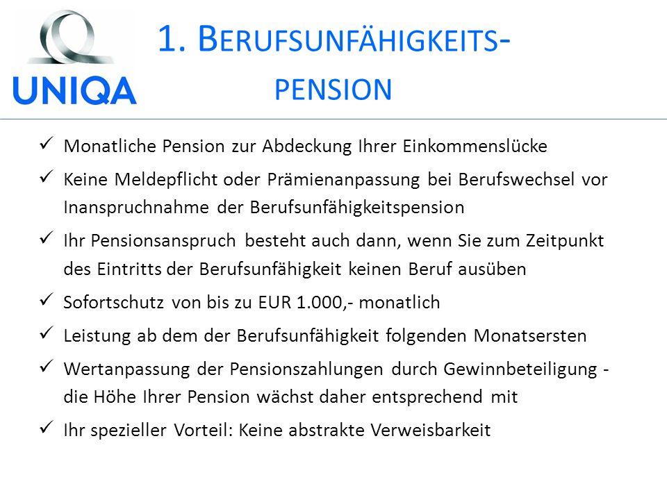 1. B ERUFSUNFÄHIGKEITS - PENSION Monatliche Pension zur Abdeckung Ihrer Einkommenslücke Keine Meldepflicht oder Prämienanpassung bei Berufswechsel vor