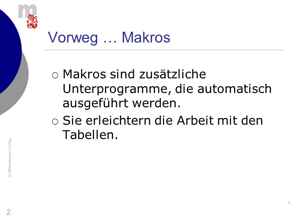 © Mildenberger Verlag 9 Makros Falls Sie beim Öffnen der Datei folgende Fehlermeldung erhalten, wurden die Makros dieser Datei deaktiviert.
