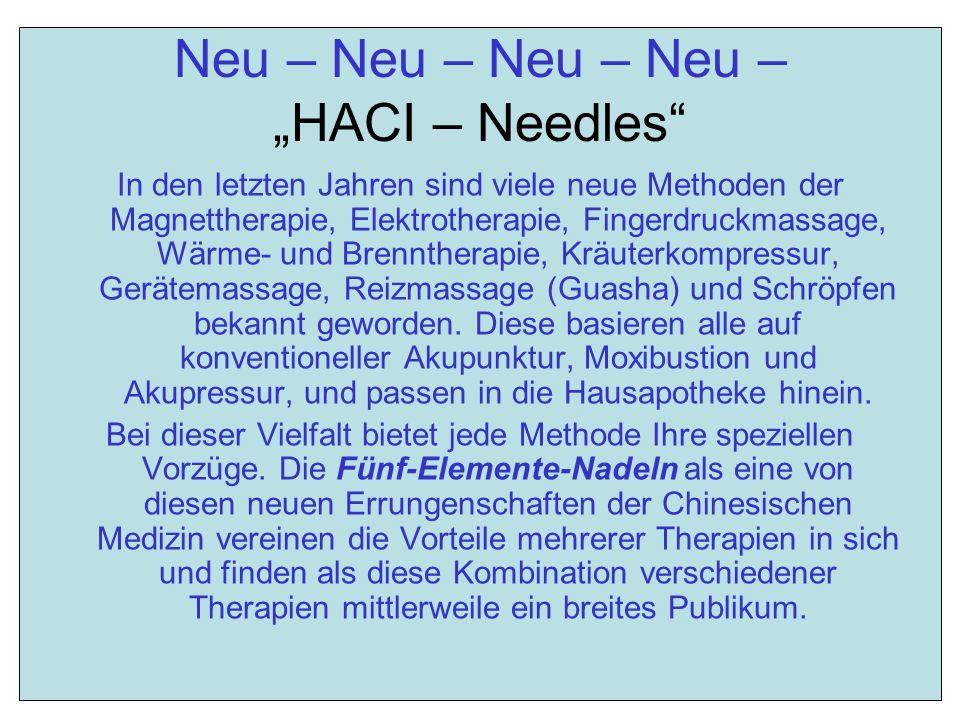 Neu – Neu – Neu – Neu – HACI – Needles In den letzten Jahren sind viele neue Methoden der Magnettherapie, Elektrotherapie, Fingerdruckmassage, Wärme-