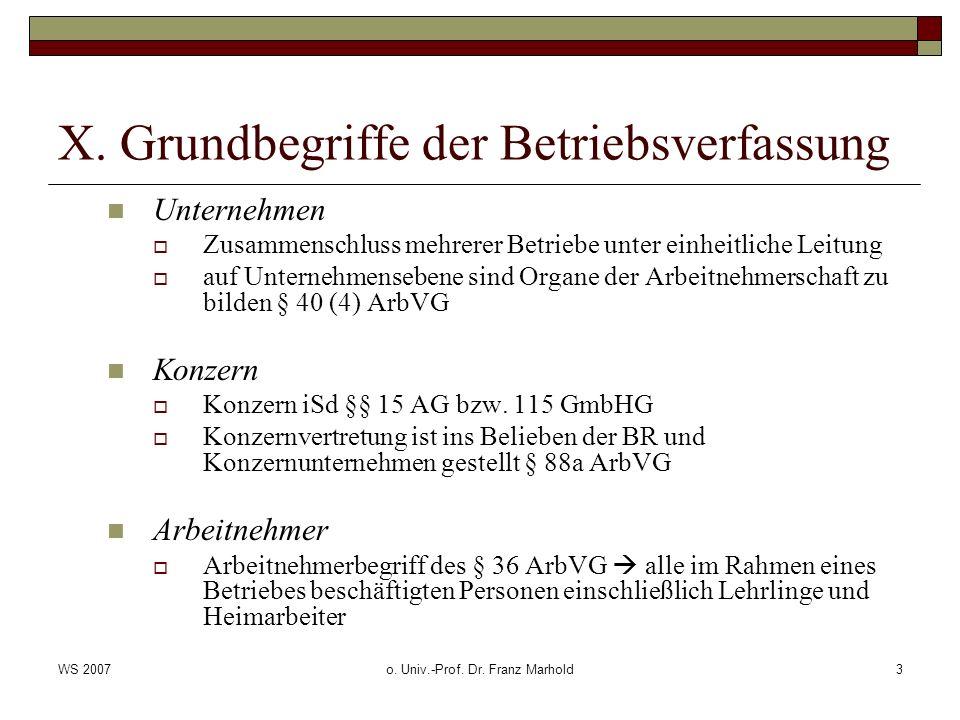 WS 2007o. Univ.-Prof. Dr. Franz Marhold3 X. Grundbegriffe der Betriebsverfassung Unternehmen Zusammenschluss mehrerer Betriebe unter einheitliche Leit