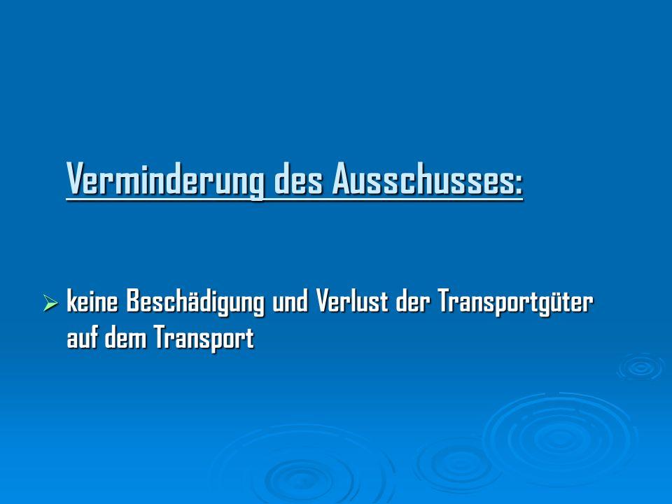 Verminderung des Ausschusses: keine Beschädigung und Verlust der Transportgüter auf dem Transport keine Beschädigung und Verlust der Transportgüter au