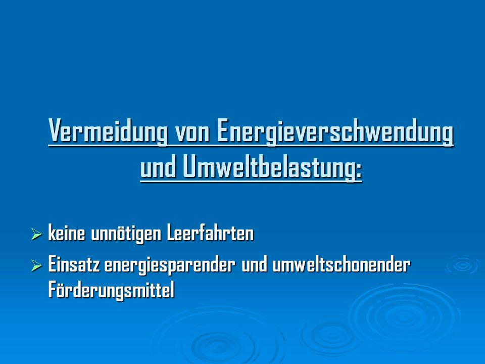 Vermeidung von Energieverschwendung und Umweltbelastung: keine unnötigen Leerfahrten keine unnötigen Leerfahrten Einsatz energiesparender und umweltsc