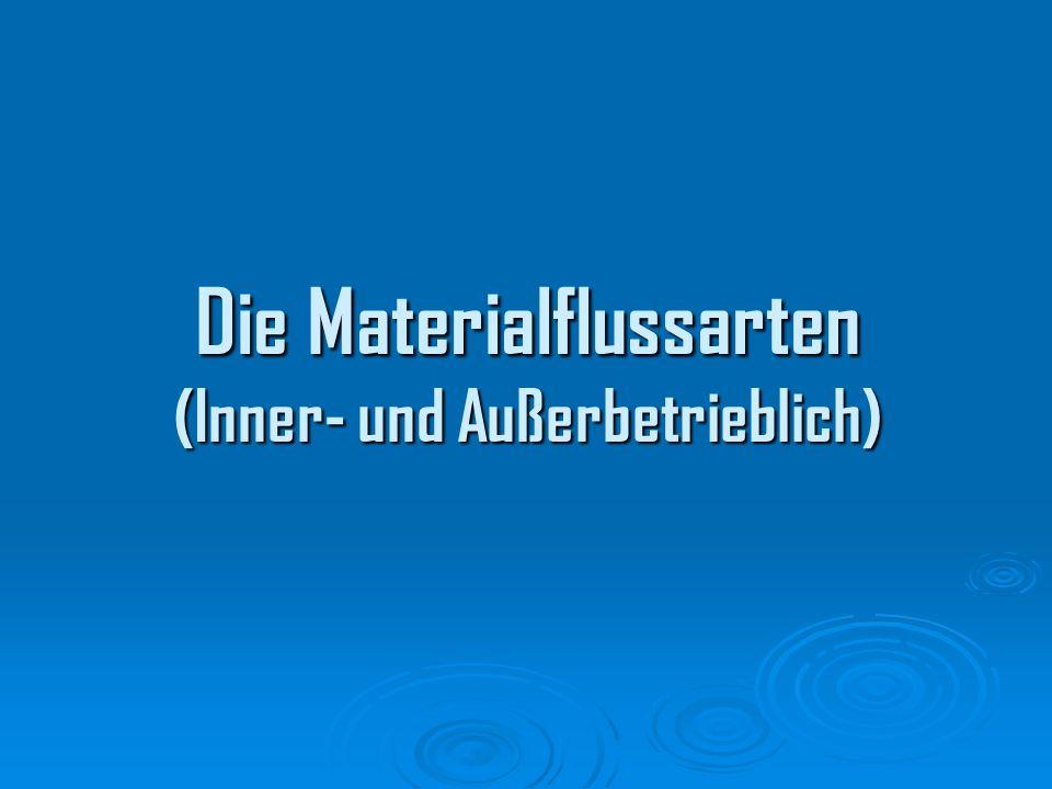 Der innerbetrieblicher Materialfluss Der innerbetriebliche Materialfluss dient der Beförderung von Gütern innerhalb des Betriebes.