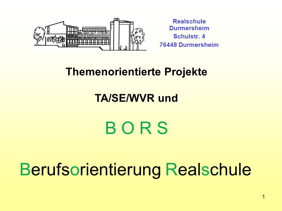 Realschule Durmersheim Schulstr. 4 76448 Durmersheim 1 Themenorientierte Projekte TA/SE/WVR und B O R S Berufsorientierung Realschule