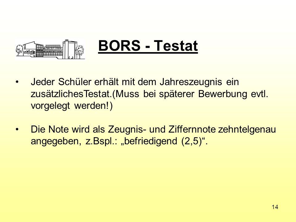 BORS - Testat Jeder Schüler erhält mit dem Jahreszeugnis ein zusätzlichesTestat.(Muss bei späterer Bewerbung evtl. vorgelegt werden!) Die Note wird al