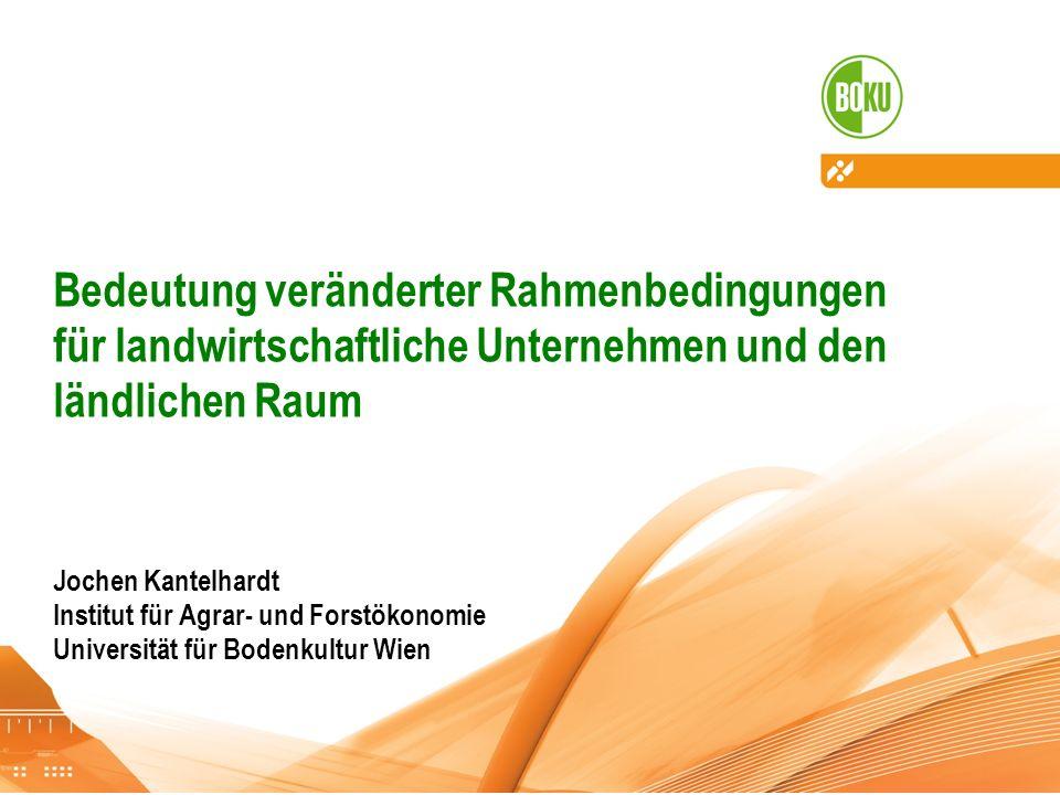 Bedeutung veränderter Rahmenbedingungen für landwirtschaftliche Unternehmen und den ländlichen Raum Jochen Kantelhardt Institut für Agrar- und Forstök