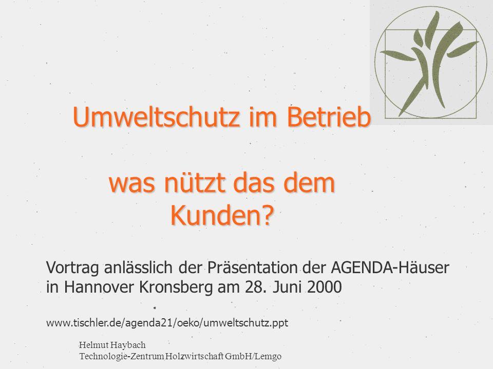Helmut Haybach Technologie-Zentrum Holzwirtschaft GmbH/Lemgo Umweltschutz im Betrieb was nützt das dem Kunden? Vortrag anlässlich der Präsentation der