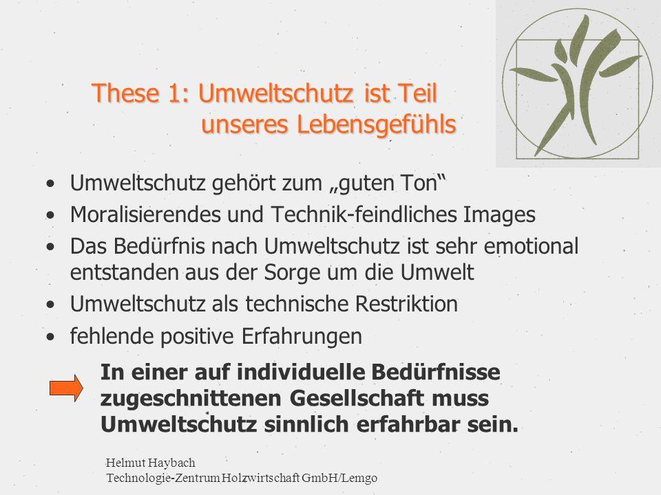 Helmut Haybach Technologie-Zentrum Holzwirtschaft GmbH/Lemgo These 1: Umweltschutz ist Teil unseres Lebensgefühls Umweltschutz gehört zum guten Ton Mo