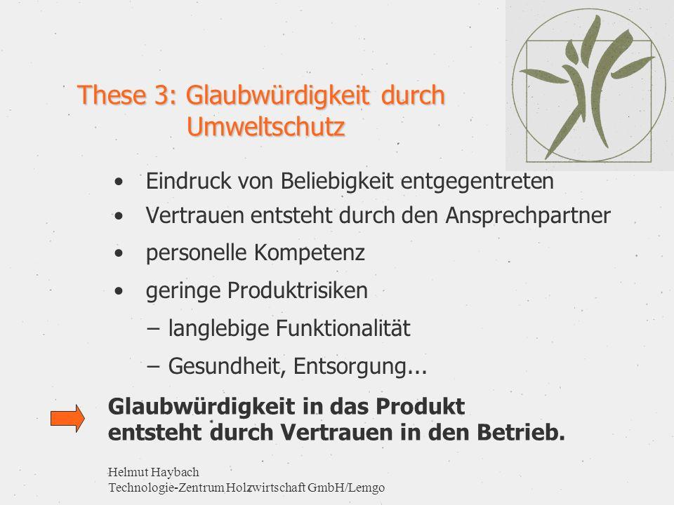 Helmut Haybach Technologie-Zentrum Holzwirtschaft GmbH/Lemgo These 3: Glaubwürdigkeit durch Umweltschutz Eindruck von Beliebigkeit entgegentreten Vert