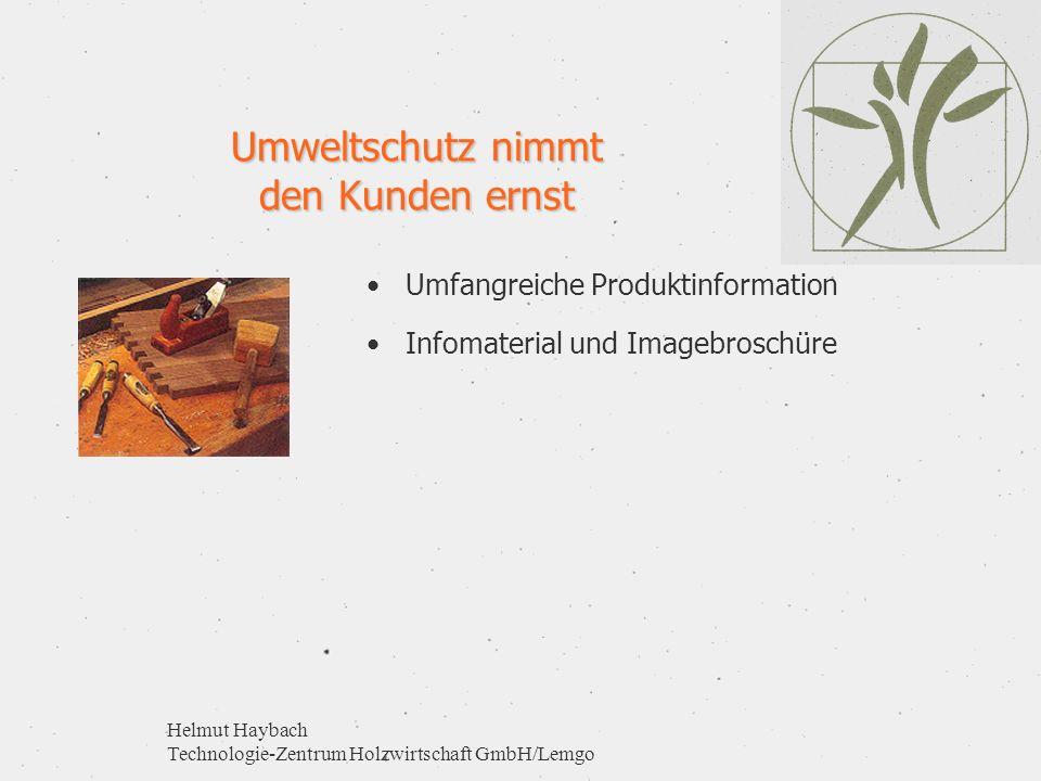 Helmut Haybach Technologie-Zentrum Holzwirtschaft GmbH/Lemgo Umweltschutz nimmt den Kunden ernst Umfangreiche Produktinformation Infomaterial und Imag