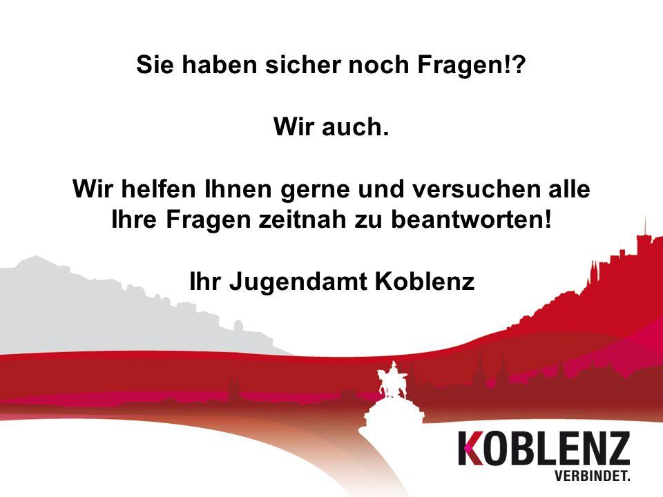 Sie haben sicher noch Fragen!? Wir auch. Wir helfen Ihnen gerne und versuchen alle Ihre Fragen zeitnah zu beantworten! Ihr Jugendamt Koblenz