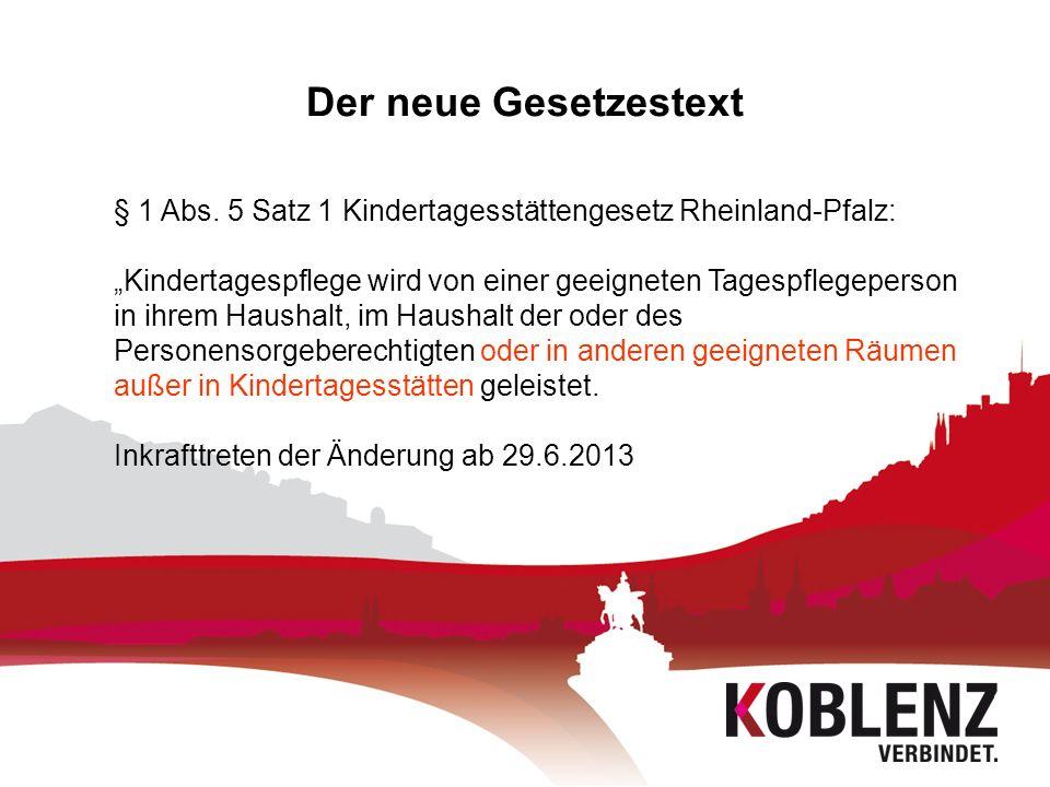 Der neue Gesetzestext § 1 Abs. 5 Satz 1 Kindertagesstättengesetz Rheinland-Pfalz: Kindertagespflege wird von einer geeigneten Tagespflegeperson in ihr