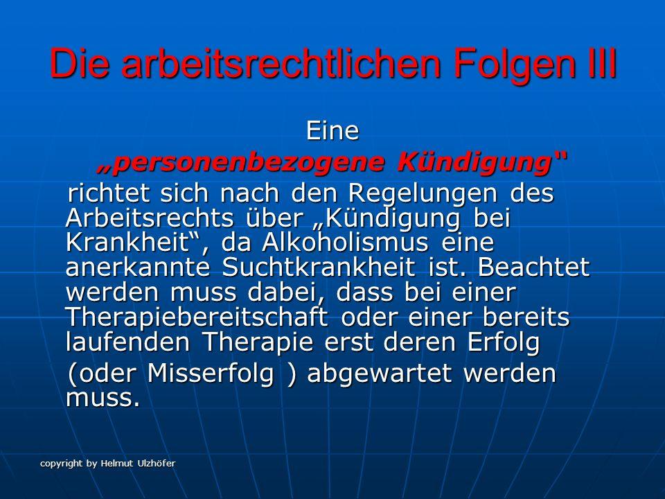 copyright by Helmut Ulzhöfer Die arbeitsrechtlichen Folgen III Eine personenbezogene Kündigung richtet sich nach den Regelungen des Arbeitsrechts über