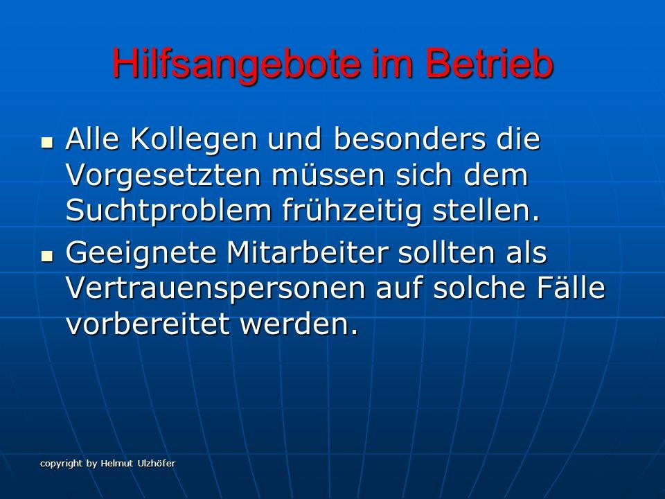 copyright by Helmut Ulzhöfer Hilfsangebote im Betrieb Alle Kollegen und besonders die Vorgesetzten müssen sich dem Suchtproblem frühzeitig stellen. Al