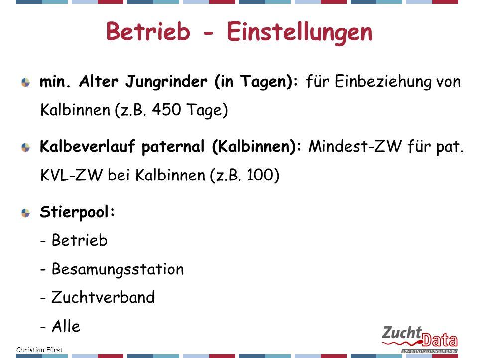 Christian Fürst Betrieb - Einstellungen min. Alter Jungrinder (in Tagen): für Einbeziehung von Kalbinnen (z.B. 450 Tage) Kalbeverlauf paternal (Kalbin