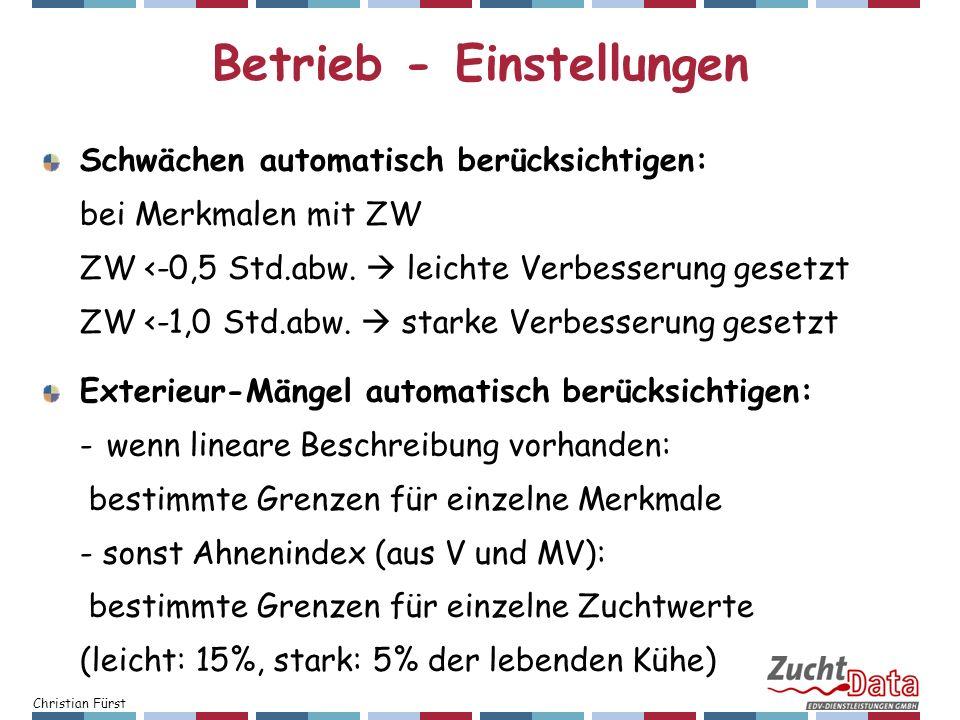 Christian Fürst Betrieb - Einstellungen Schwächen automatisch berücksichtigen: bei Merkmalen mit ZW ZW <-0,5 Std.abw. leichte Verbesserung gesetzt ZW