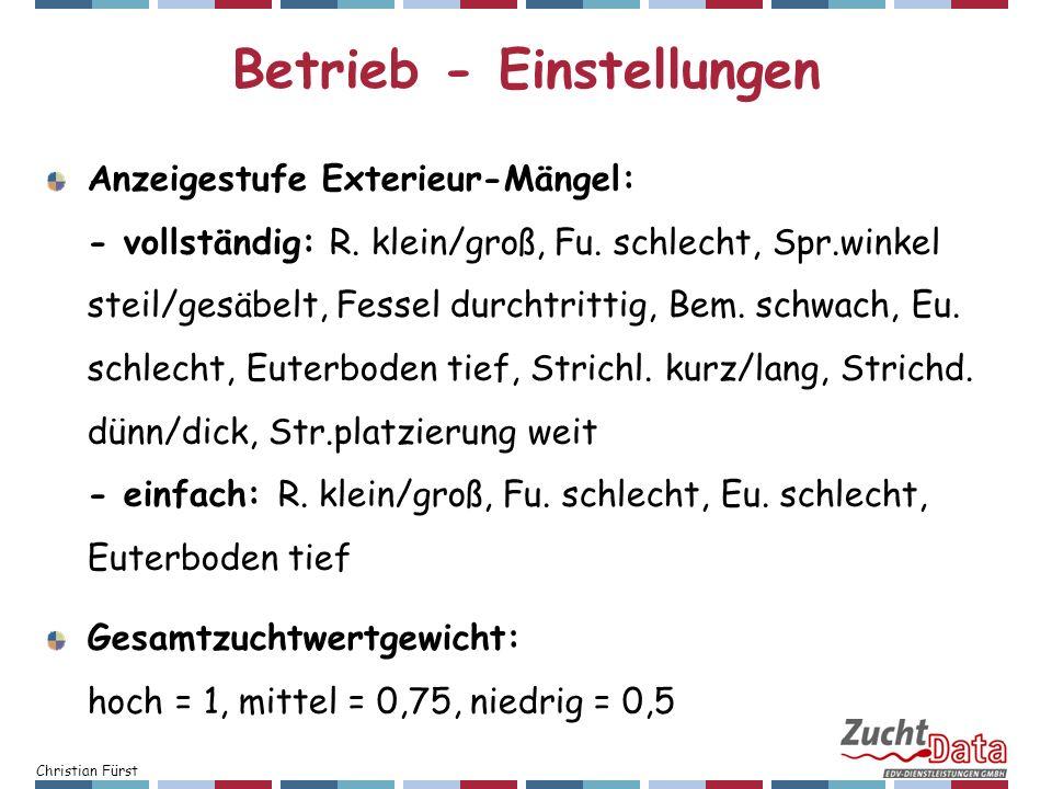 Christian Fürst Betrieb - Einstellungen Anzeigestufe Exterieur-Mängel: - vollständig: R. klein/groß, Fu. schlecht, Spr.winkel steil/gesäbelt, Fessel d