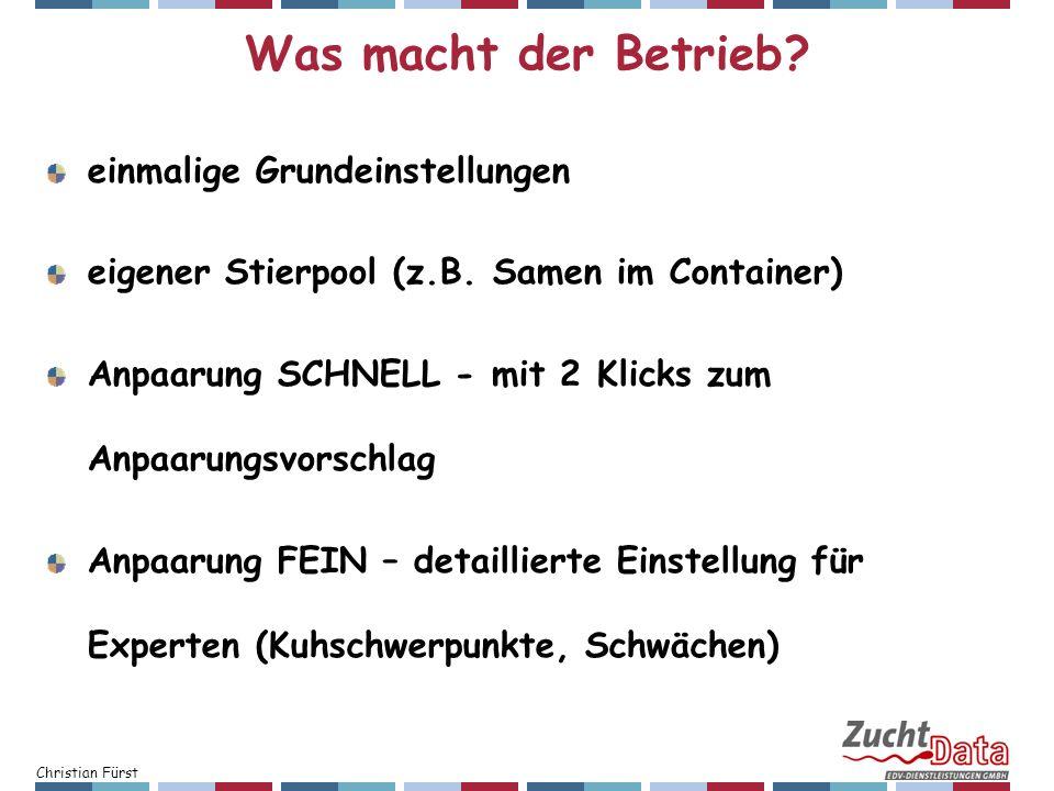 Christian Fürst Was macht der Betrieb? einmalige Grundeinstellungen eigener Stierpool (z.B. Samen im Container) Anpaarung SCHNELL - mit 2 Klicks zum A