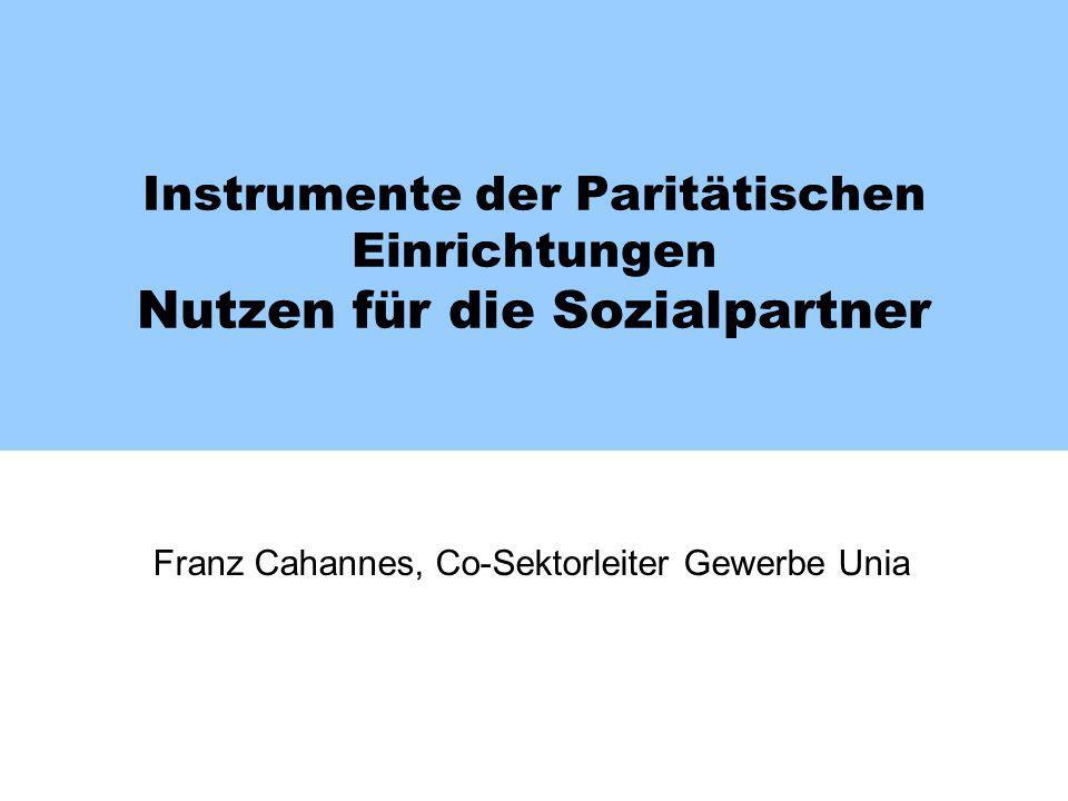 Instrumente der Paritätischen Einrichtungen Nutzen für die Sozialpartner Franz Cahannes, Co-Sektorleiter Gewerbe Unia