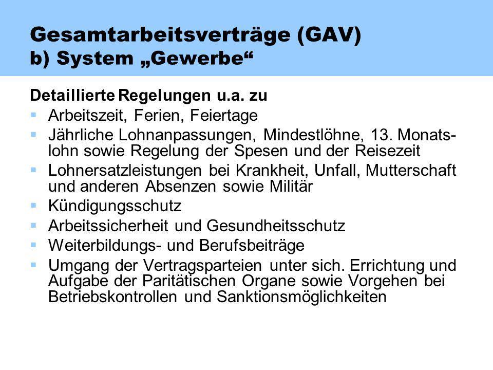 Gesamtarbeitsverträge (GAV) b) System Gewerbe Detaillierte Regelungen u.a. zu Arbeitszeit, Ferien, Feiertage Jährliche Lohnanpassungen, Mindestlöhne,