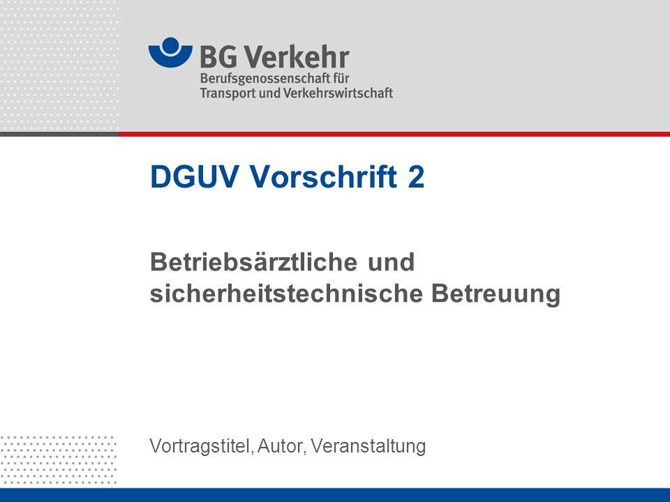 Vortragstitel, Autor, Veranstaltung DGUV Vorschrift 2 Betriebsärztliche und sicherheitstechnische Betreuung