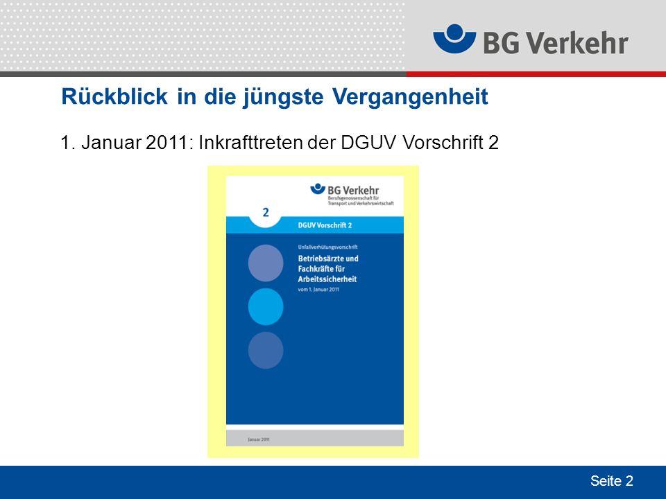 Seite 2 Rückblick in die jüngste Vergangenheit 1. Januar 2011: Inkrafttreten der DGUV Vorschrift 2