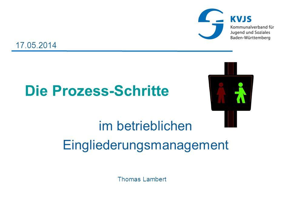 Die Prozess-Schritte im betrieblichen Eingliederungsmanagement Thomas Lambert 17.05.2014