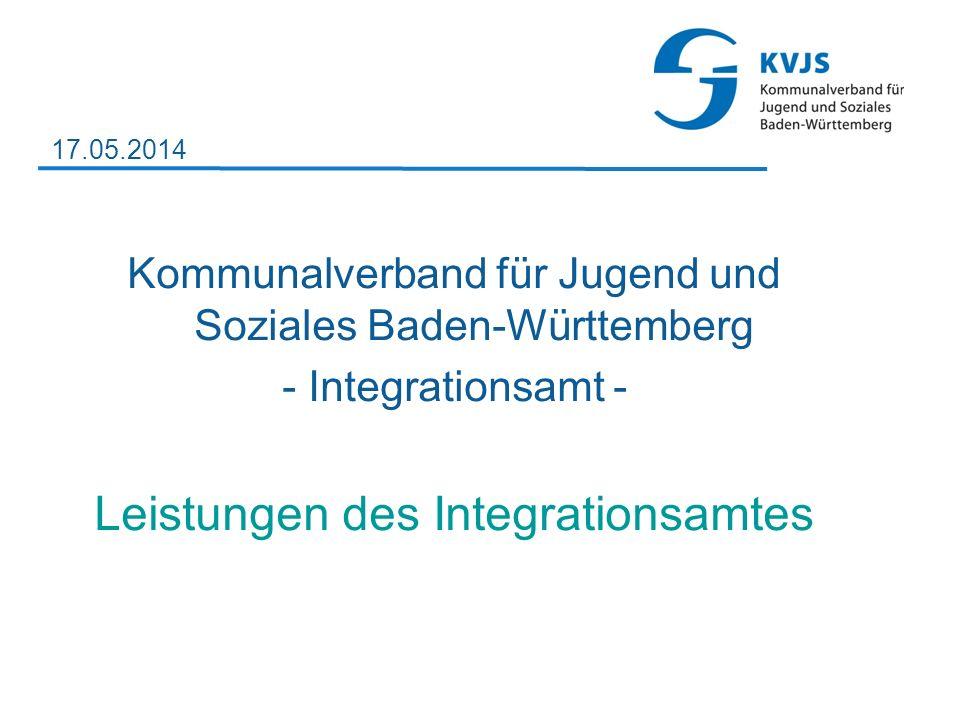 Kommunalverband für Jugend und Soziales Baden-Württemberg - Integrationsamt - Leistungen des Integrationsamtes 17.05.2014