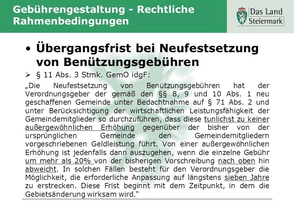 Gebührengestaltung - Rechtliche Rahmenbedingungen Übergangsfrist bei Neufestsetzung von Benützungsgebühren § 11 Abs. 3 Stmk. GemO idgF: Die Neufestset