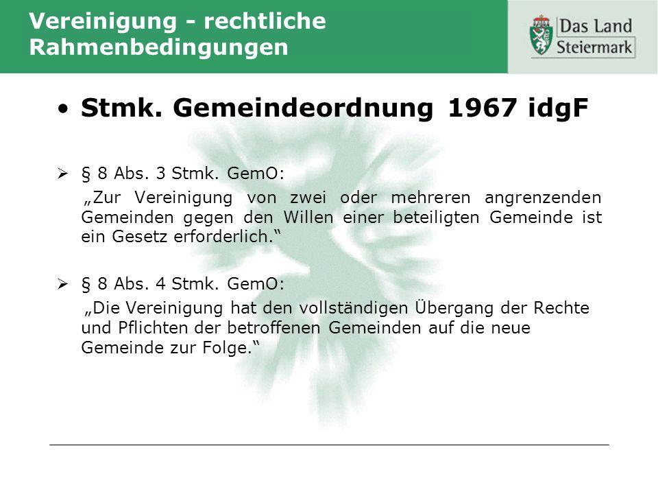 Vereinigung - rechtliche Rahmenbedingungen Stmk. Gemeindeordnung 1967 idgF § 8 Abs. 3 Stmk. GemO: Zur Vereinigung von zwei oder mehreren angrenzenden